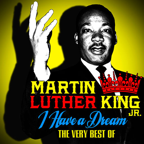 I Have A Dream - The Very Best Of by Martin Luther King, Jr.