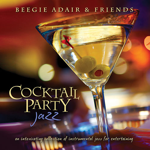 Cocktail Party Jazz: An Intoxicating Collection Of Instrumental Jazz For Entertaining by Beegie Adair and Friends