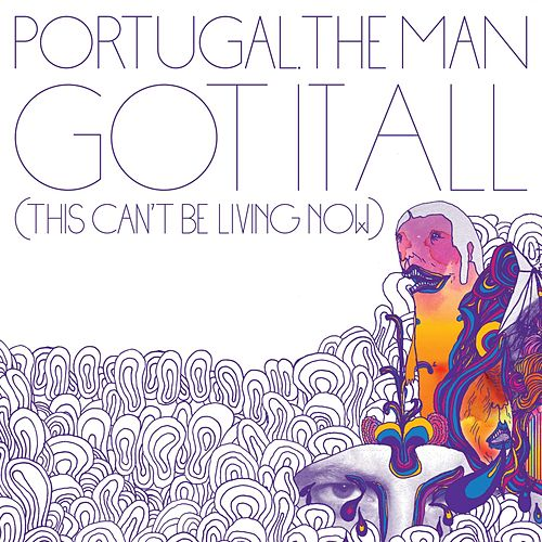 Got It All [This Can't Be Living Now] de Portugal. The Man