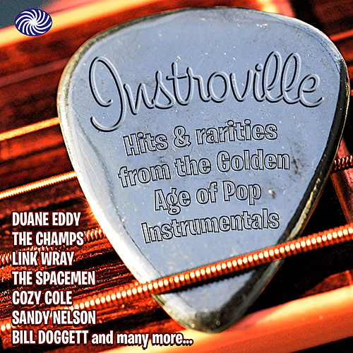 Instroville! Hits & Rarities From The Golden Age Of Pop Instrumentals by Various Artists