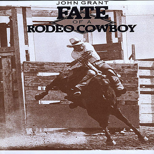 Fate of A Rodeo Cowboy fra John Grant