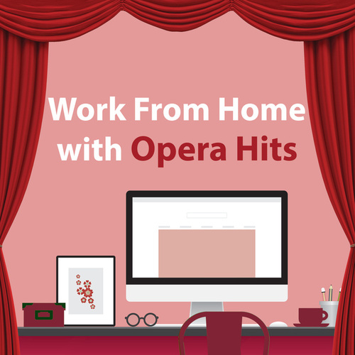 Work From Home With Opera Hits by Giuseppe Verdi