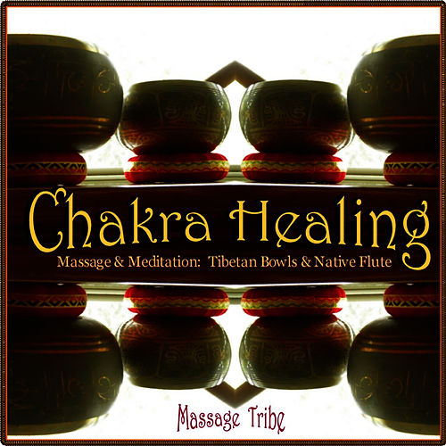 Chakra Healing - Massage & Meditation: Tibetan Singing Bowls & Native Flute de Massage Tribe