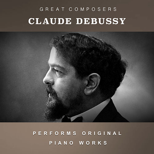 Claude Debussy Performs Original Piano Works de Claude Debussy