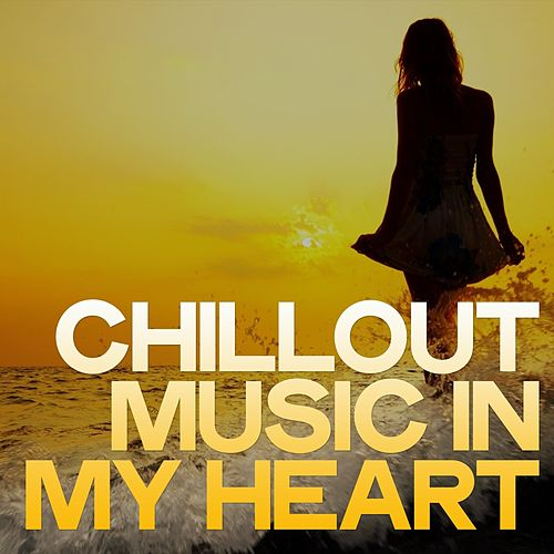 Chillout Music in My Heart de Various Artists