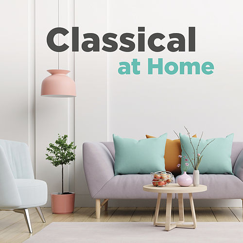 Classical at Home by Various Artists