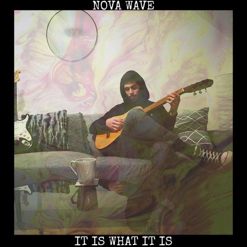 It Is What It Is. de Nova Wave