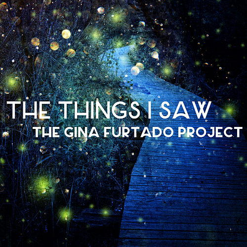 The Things I Saw di The Gina Furtado Project