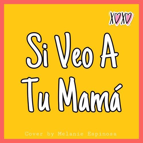 Si Veo a Tu Mamá de Melanie Espinosa