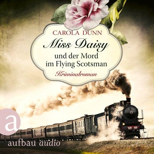 Miss Daisy und der Mord im Flying Scotsman - Miss Daisy ermittelt, Band 4 (Ungekürzt) von Carola Dunn