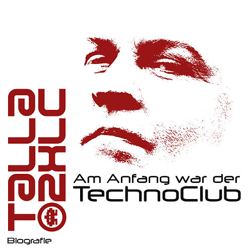Am Anfang war der TechnoClub - Biografie by Talla 2XLC