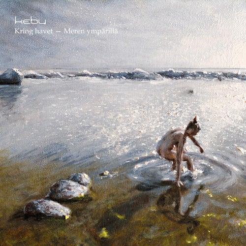Kring Havet - Meren ympärillä by Kebu
