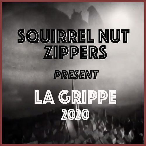 La Grippe 2020 by Squirrel Nut Zippers