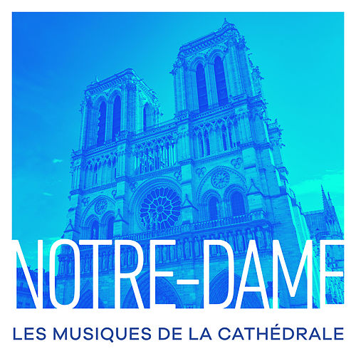 Notre-Dame : Les musiques de la cathédrale by Various Artists