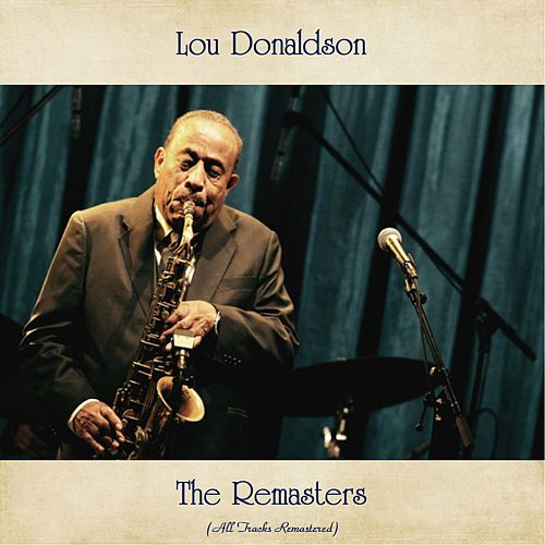 The Remasters (All Tracks Remastered) by Lou Donaldson