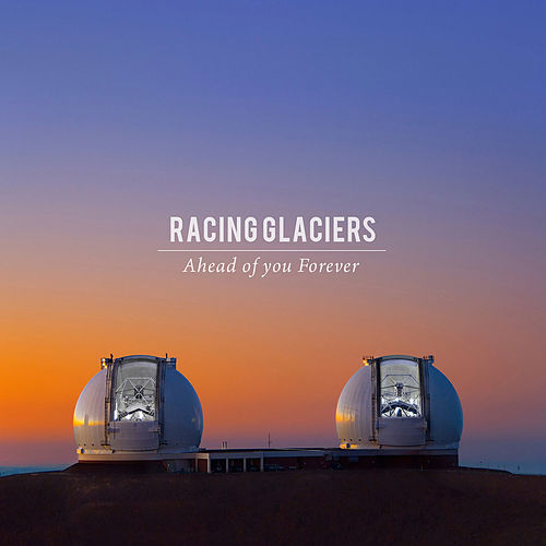 Ahead Of You Forever by Racing Glaciers