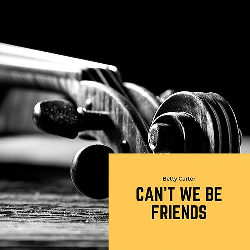 Can`t We Be Friends by Betty Carter