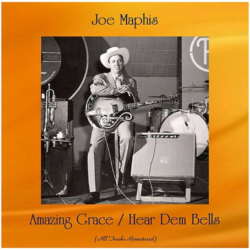 Amazing Grace / Hear Dem Bells (All Tracks Remastered) by Joe Maphis