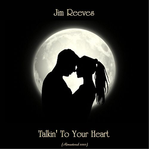 Talkin' To Your Heart (Remastered 2020) by Jim Reeves