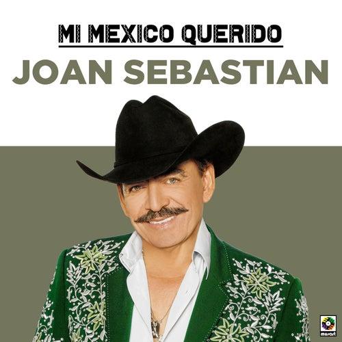 Mi Mexico Querido de Joan Sebastian