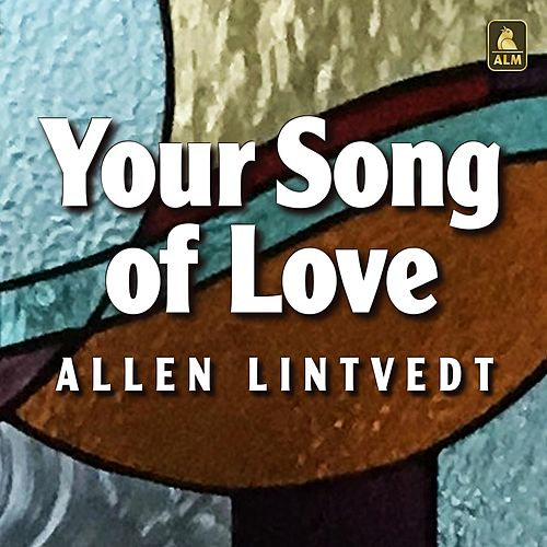 Your Song of Love de Allen Lintvedt
