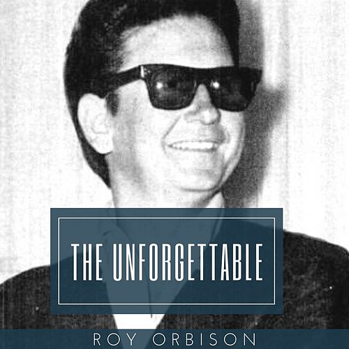 The Unforgettable Roy Orbison by Roy Orbison