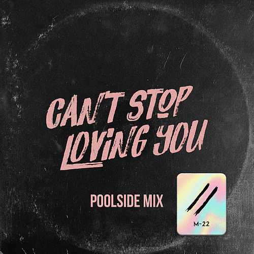 Can't Stop Loving You (Poolside Mix) by M-22