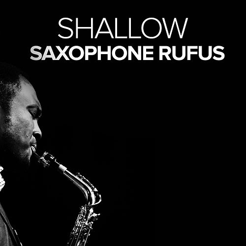 Shallow by Saxophone Rufus