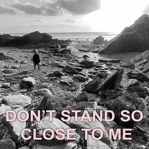 Don't Stand so Close to Me by John B