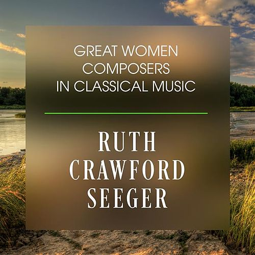Great Women Composers In Classical Music: Ruth Crawford Seeger by Jenny Lin