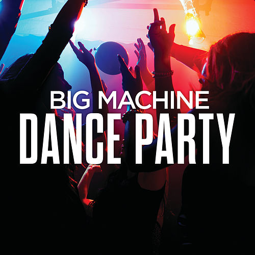 Big Machine Dance Party by Various Artists