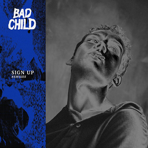 Sign Up (Remixes) by Bad Child