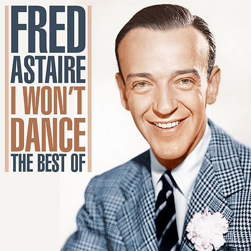 I Won't Dance - The Best of by Fred Astaire
