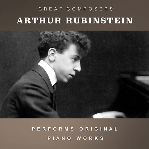 Arthur Rubinstein Performs Original Piano Works by Arthur Rubinstein