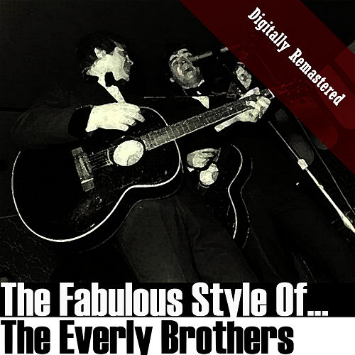 The Fabulous Style Of The Everly Brothers (Digitally Re-mastered) by The Everly Brothers