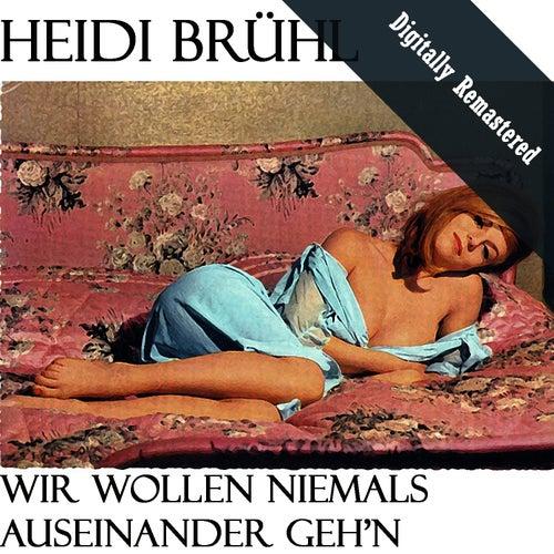 Wir Wollen Niemals Auseinander Geh'n (Digitally Re-mastered) von Heidi Brühl