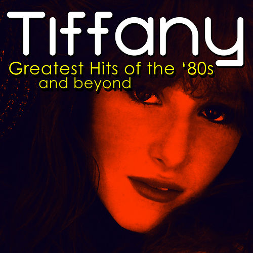 Greatest '80s Hits by Tiffany