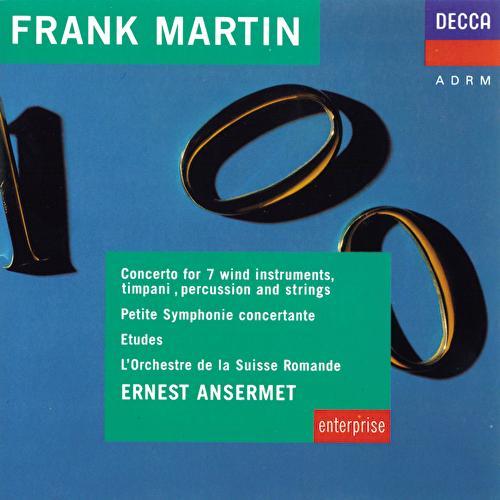 Martin: Concerto For 7 Wind Instruments, Etudes, Petite Symphonie Concertante de L'Orchestre de la Suisse Romande