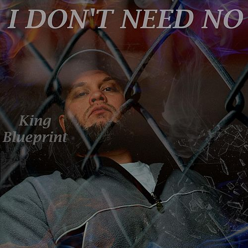 I Don't Need No by King Blueprint