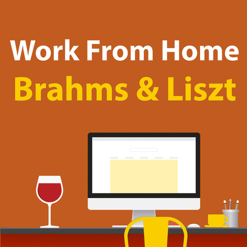 Work From Home Brahms & Liszt by Johannes Brahms