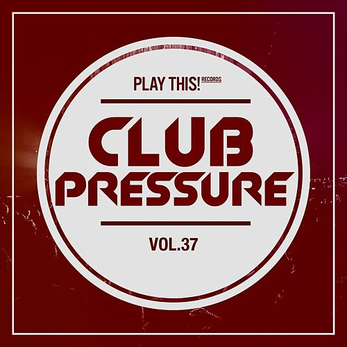 Club Pressure, Vol. 37 - The Electro and Clubsound Collection de Various Artists