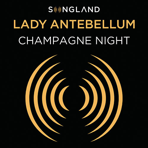 Champagne Night (From Songland) by Lady Antebellum