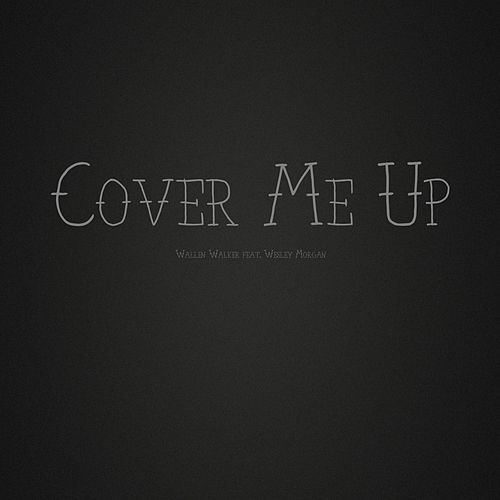 Cover Me Up by Wallen Walker