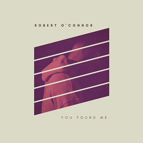 You Found Me by Robert O'Connor