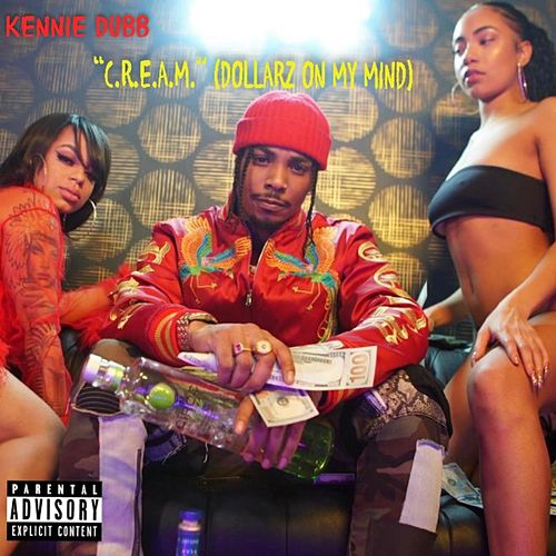 C.R.E.A.M. (Dollarz on My Mind) by Kennie Dubb