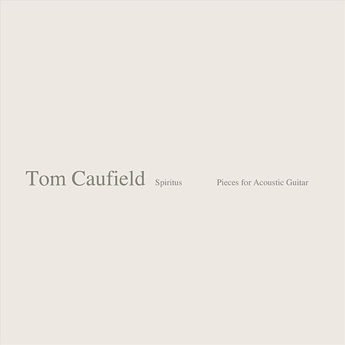 Spiritus: Pieces for Acoustic Guitar by Tom Caufield