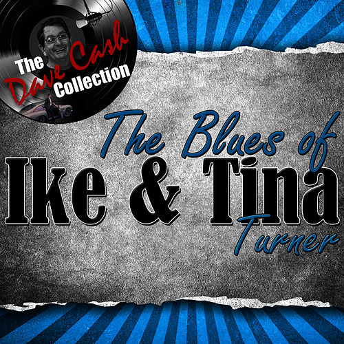 The Blues of Ike & Tina - [The Dave Cash Collection] von Ike and Tina Turner