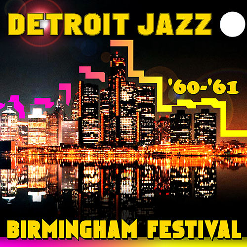Detroit Jazz - Birmingham Festival '60-'61 von Various Artists