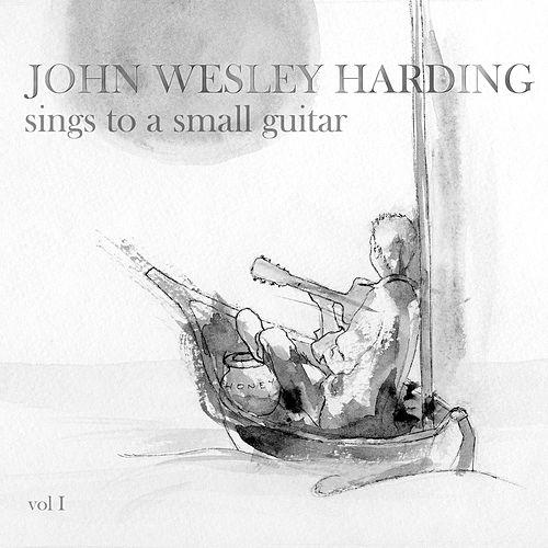 Sings to a Small Guitar, Vol. 1 by John Wesley Harding