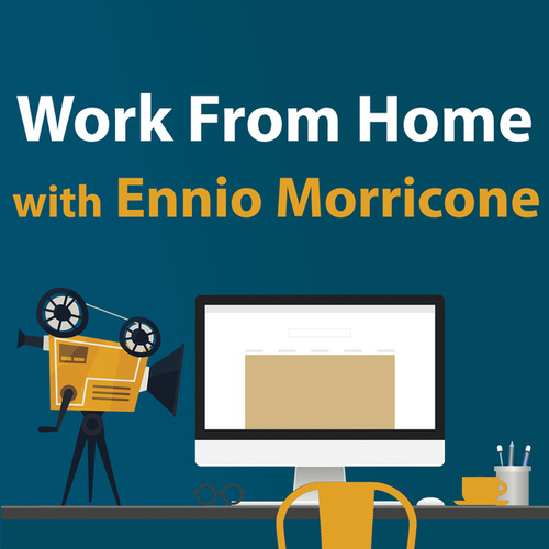 Work From Home With Ennio Morricone by Ennio Morricone